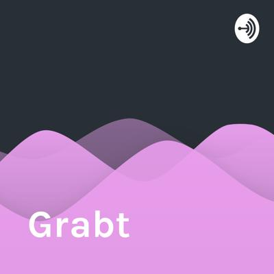 Welcome to the Grabt podcast, where amazing things happen.