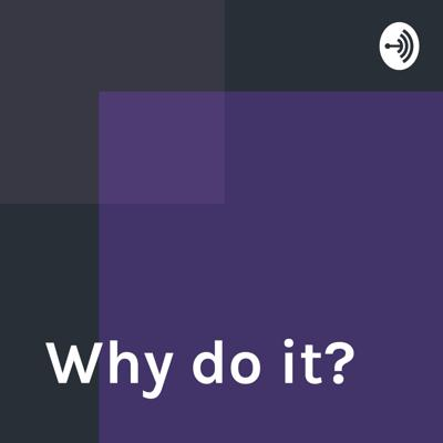 Why do it?