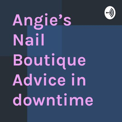 Angie's Nail Boutique Advice