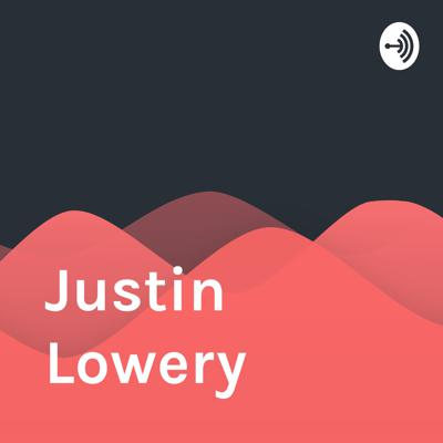 Welcome to the Justin Lowery podcast, where amazing things happen.