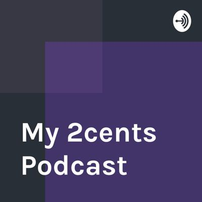 My 2cents Podcast
