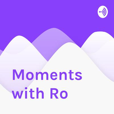 Moments with Ro