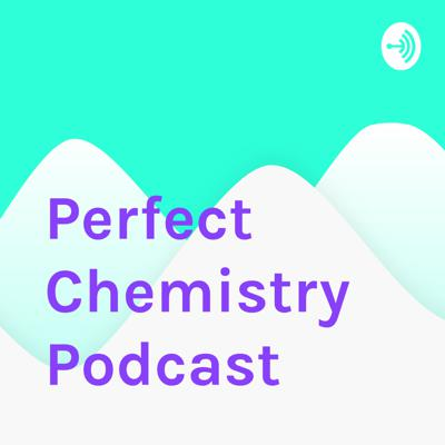 Perfect Chemistry Podcast
