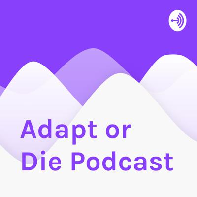 Adapt or Die Podcast