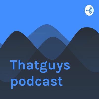 Welcome to the Thatguys podcast podcast, where amazing things happen...ish.
