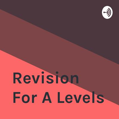 Revision For A Levels