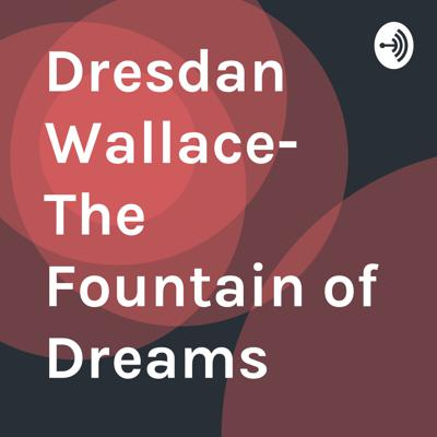Dresdan Wallace- The Fountain of Dreams