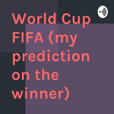 World Cup FIFA (my prediction on the winner)
