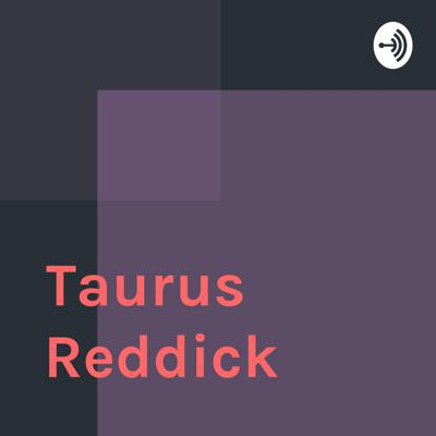 Welcome to the Taurus Reddick podcast, where amazing things happen.