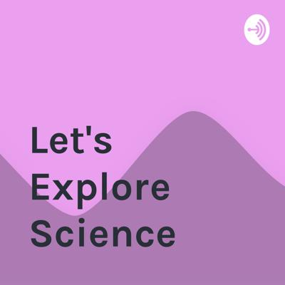 Let's Explore Science by: D. Fortunate Doe