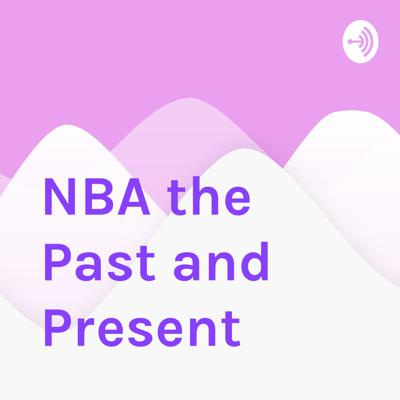 Cover art for Talking about the present and past of basketball