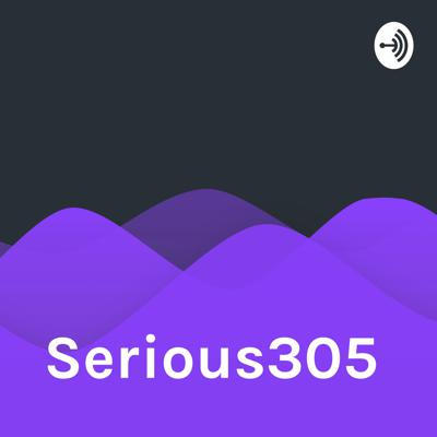 Welcome to the Serious305 podcast, where amazing things happen.