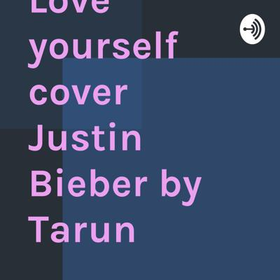 Love yourself cover Justin Bieber by Tarun