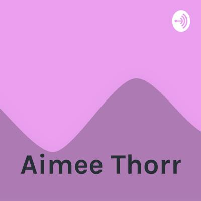 Welcome to the Aimee Thorn podcast, where amazing things happen.