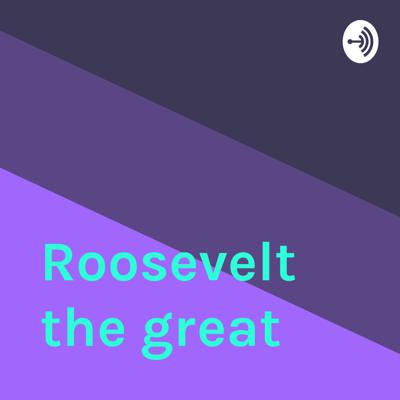 Roosevelt the great