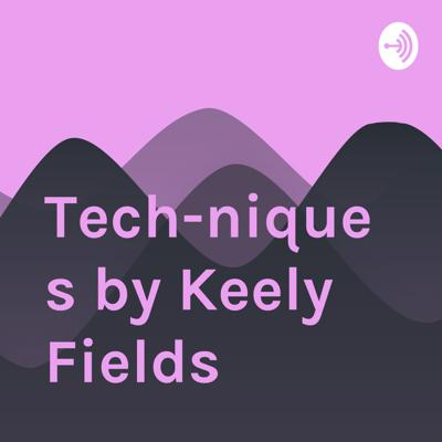 Tech-niques by Keely Fields