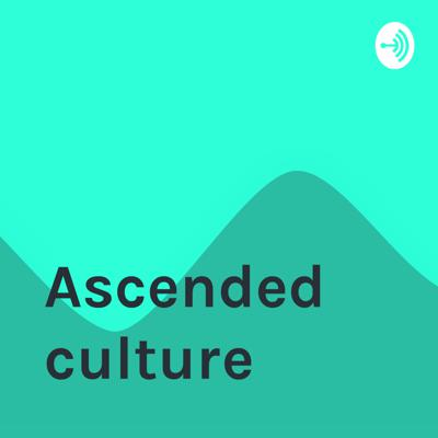 Ascended culture touch on all different type of topics from music entertainment and world news