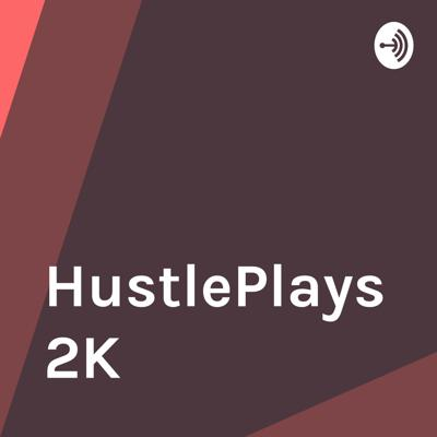 Welcome to the HustlePlays2K podcast, where amazing things happen.