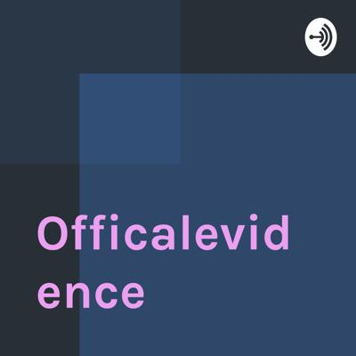 Welcome to the Officalevidence podcast, where amazing things happen.