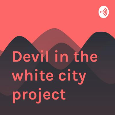 Devil in the white city project