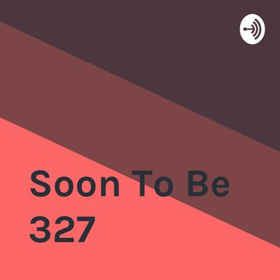 Soon To Be 327