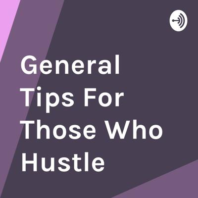 General Tips For Those Who Hustle