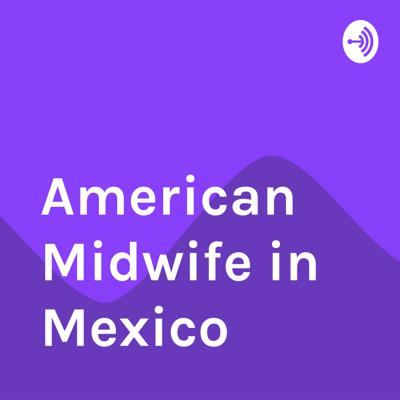 American Midwife in Mexico