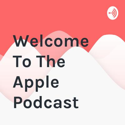 Welcome To The Apple Podcast