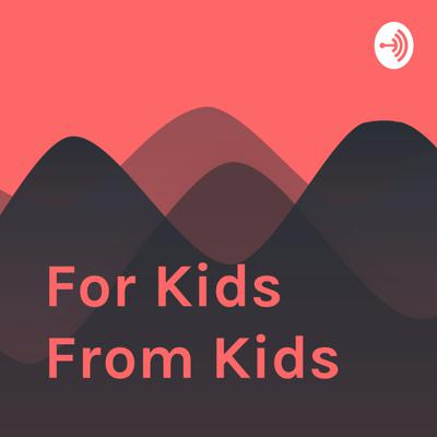 For Kids From Kids