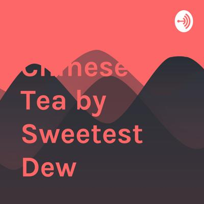 Chinese Tea by Sweetest Dew