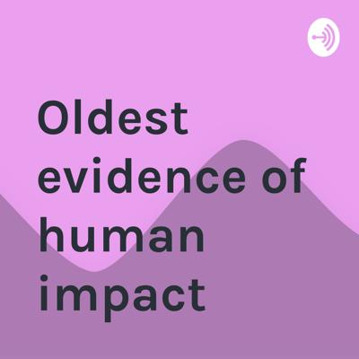 Oldest evidence of human impact