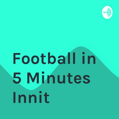 Football in 5 Minutes Innit