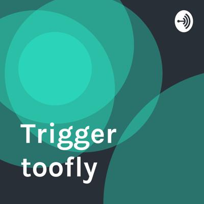 Trigger toofly