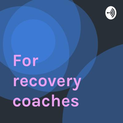For recovery coaches