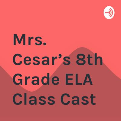 Mrs. Cesar's 8th Grade ELA Class Cast
