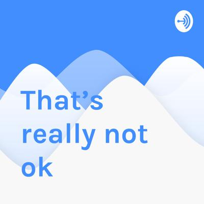"""In my podcast """"Thats really not ok"""" I list some terrible experiences that have happened to me as I walk through life. Most are pretty laughable."""