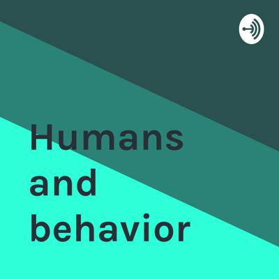 Humans and behavior