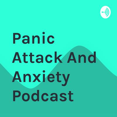 Panic Attack And Anxiety Podcast