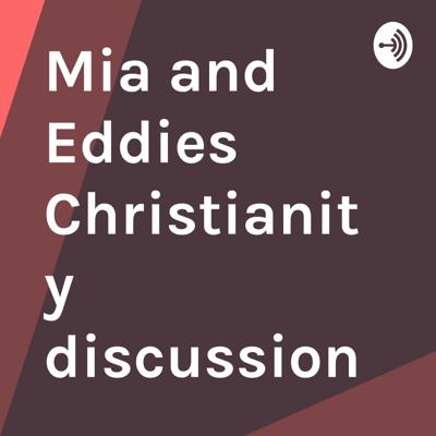 Mia and Eddies Christianity discussion