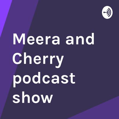 Meera and Cherry podcast show