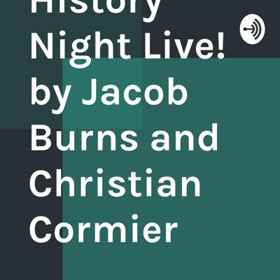 History Night Live! by Jacob Burns and Christian Cormier