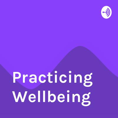 Practicing Wellbeing