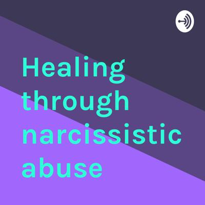 Healing through narcissistic abuse