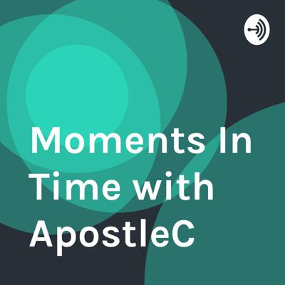 Moments In Time with ApostleC