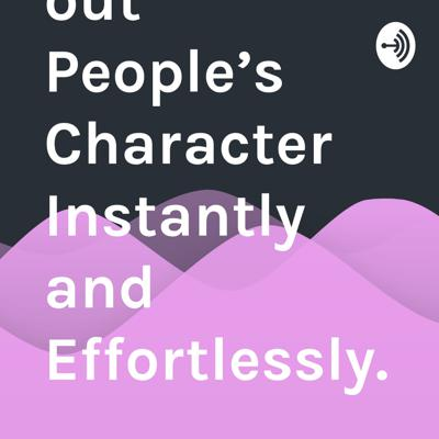 How to Find out People's Character Instantly and Effortlessly.