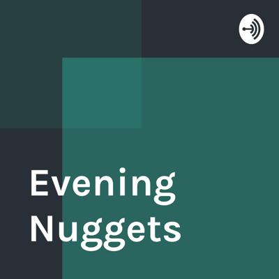 Evening Nuggets