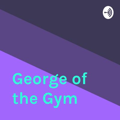 George of the Gym