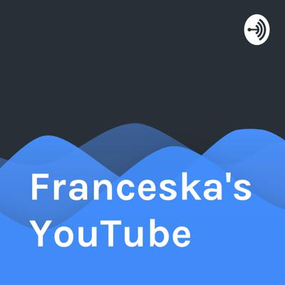 Franceska's YouTube