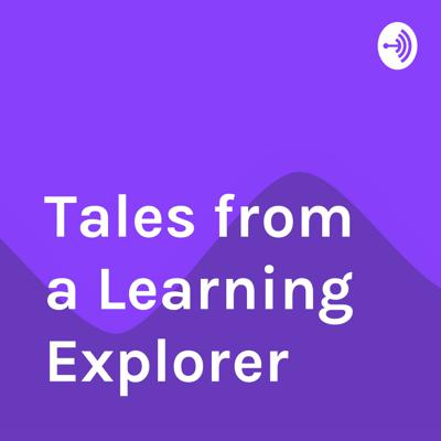 Tales from a Learning Explorer