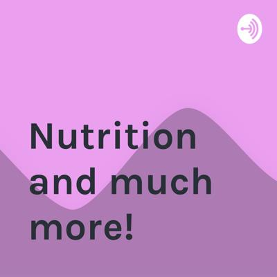 Nutrition and much more!